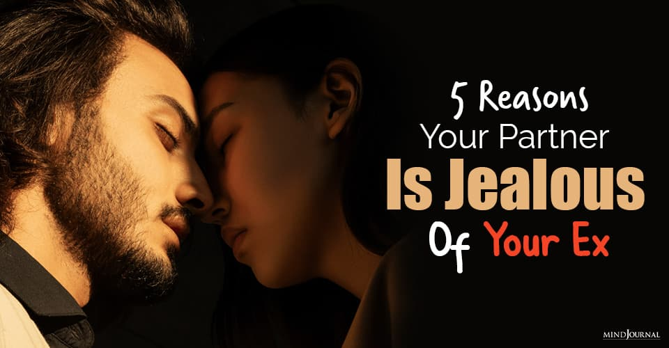 Why Your Partner Is Jealous Of Your Ex
