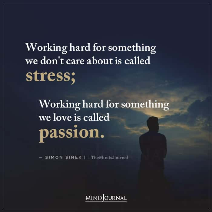 Working Hard For Something We Dont Care About Is Called Stress