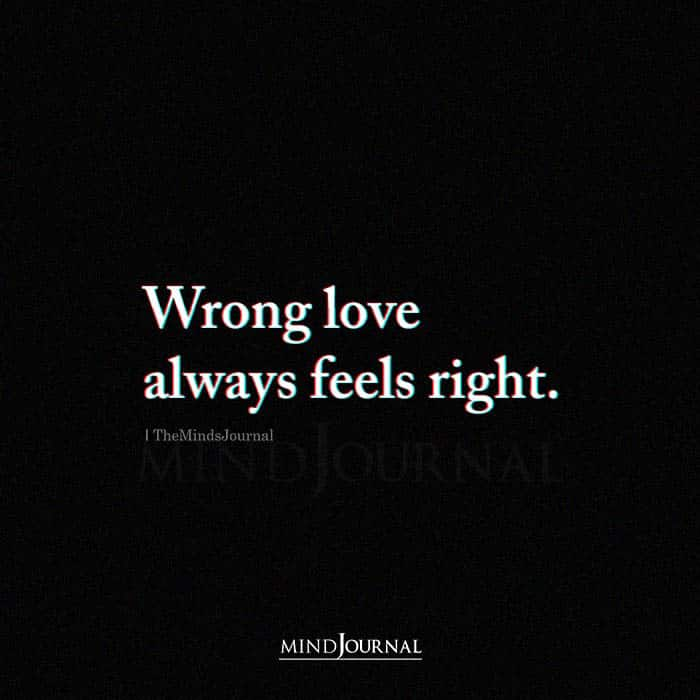 Wrong Love Always Feels Right