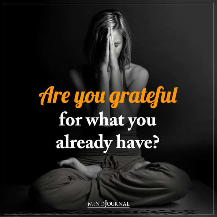 are you grateful for what you already have