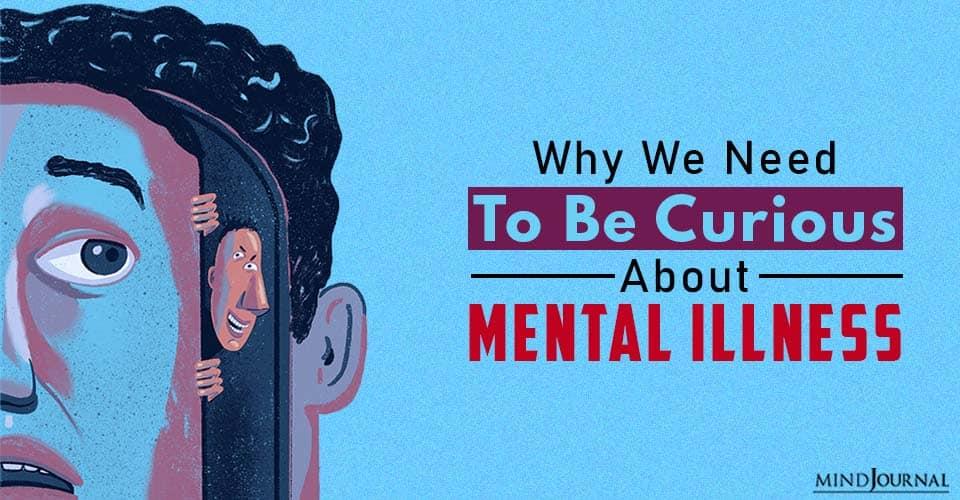 curious about mental illness