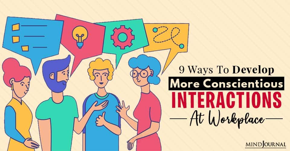 develop conscientious interactions at workplace