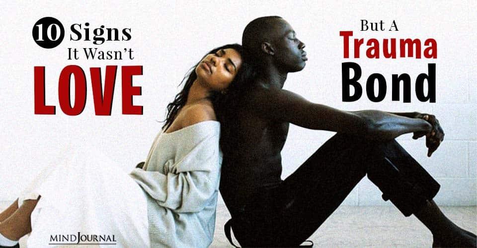 signs it wasnt love but a trauma bond