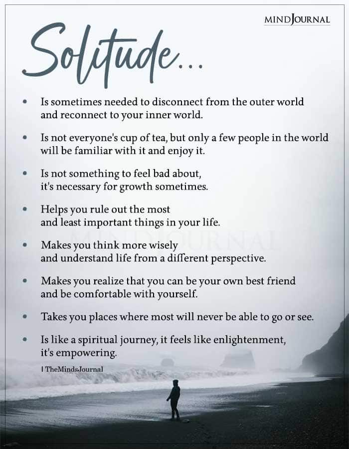 solitude is sometimes needed to disconnect from the outer world
