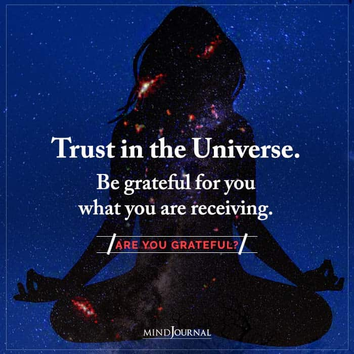 trust in the universe be grateful for you what you are receiving