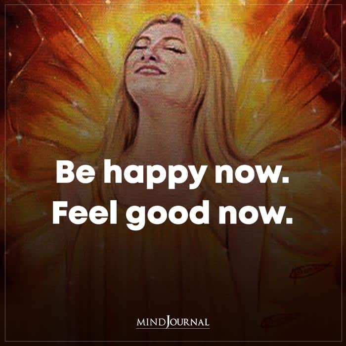 Be Happy Now Feel Good Now