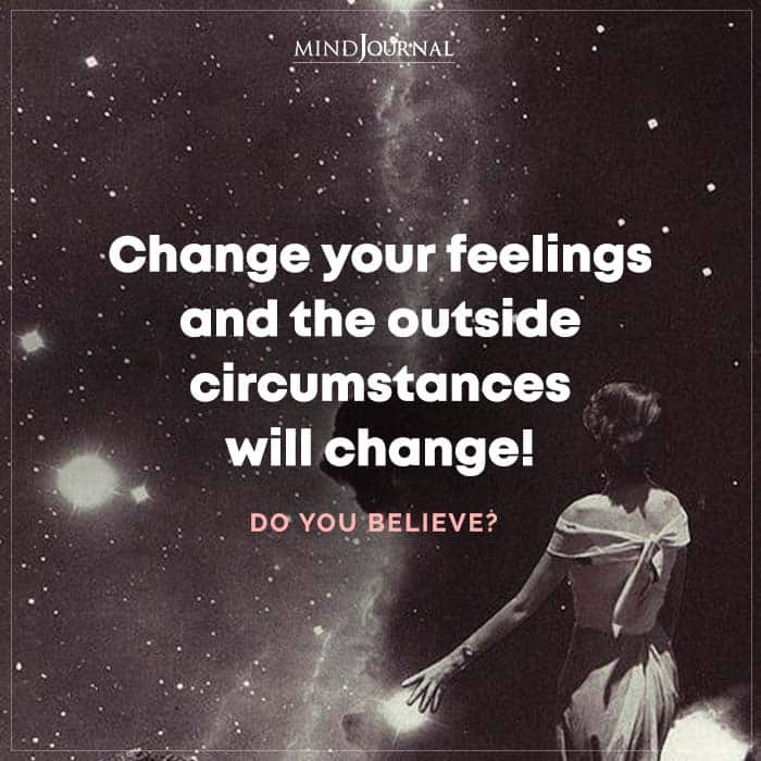 Change Your Feelings and The Outside Circumstances