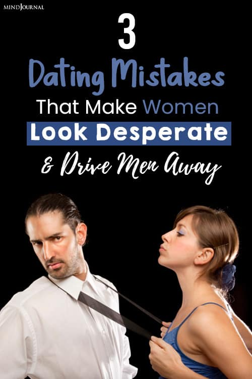 Dating Mistakes That Make Women Look Desperate pin