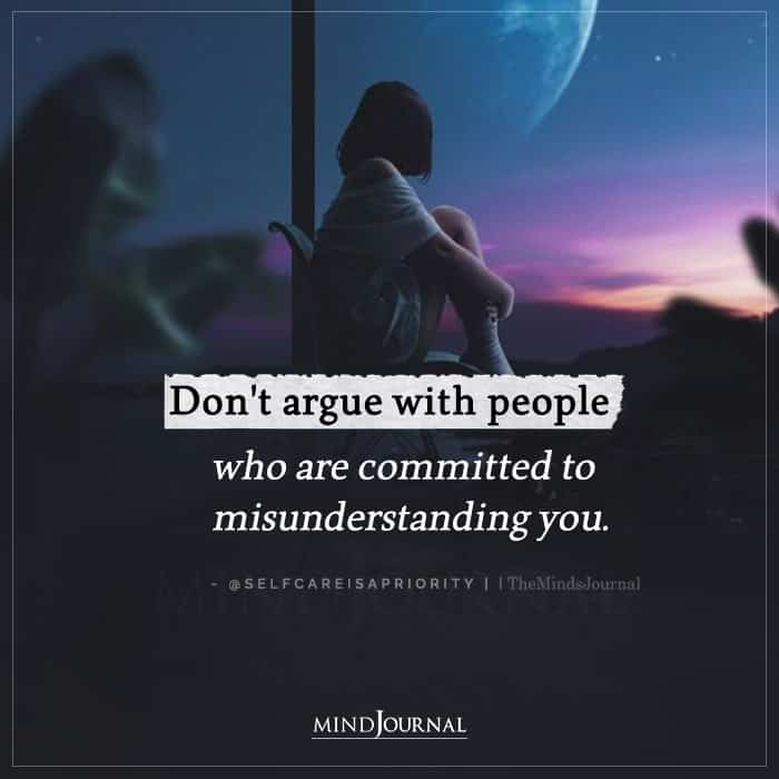 Dont Argue With People Who Are Committed to Misunderstanding You