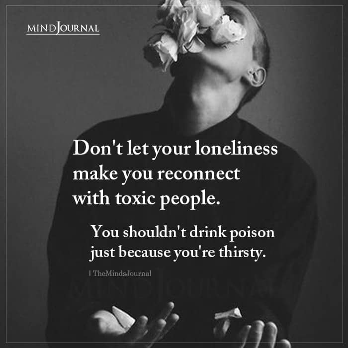 Dont Let Your Loneliness Make You Reconnect With Toxic People