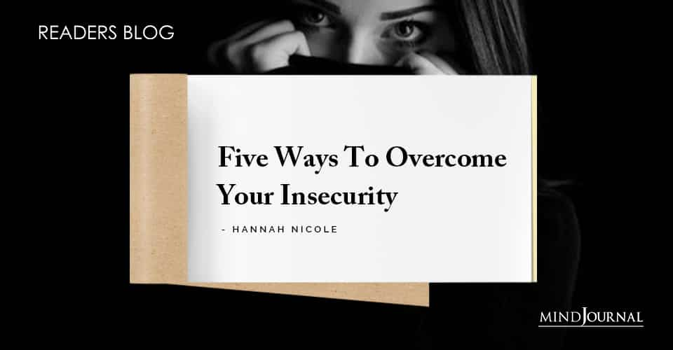Five Ways To Overcome Your Insecurity