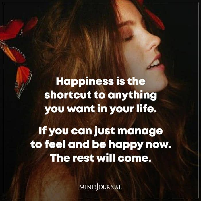 Happiness Is The Shortcut To Anything