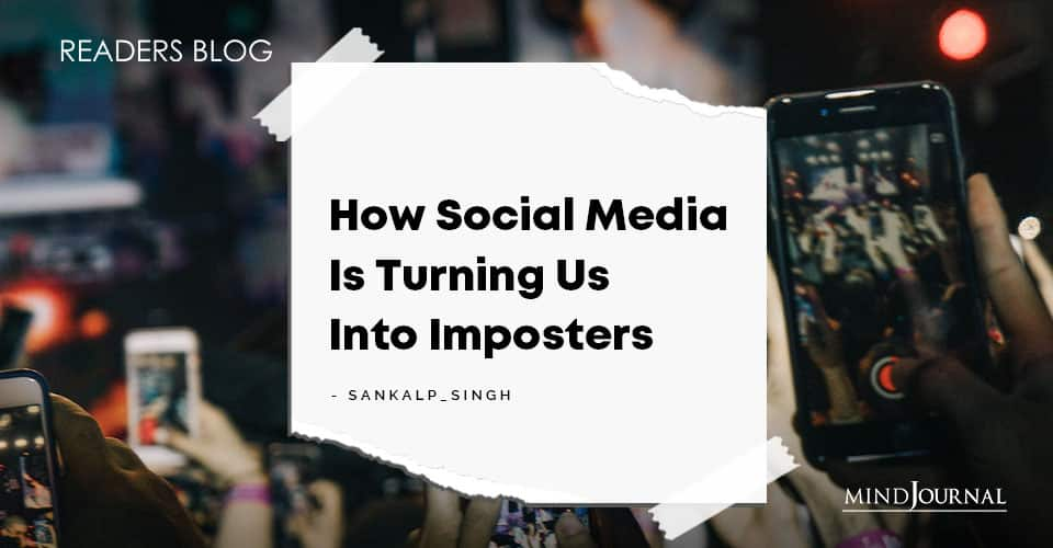 How Social Media Is Turning Us Into Imposters