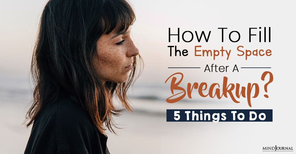 How To Fill The Empty Space Left After A Breakup