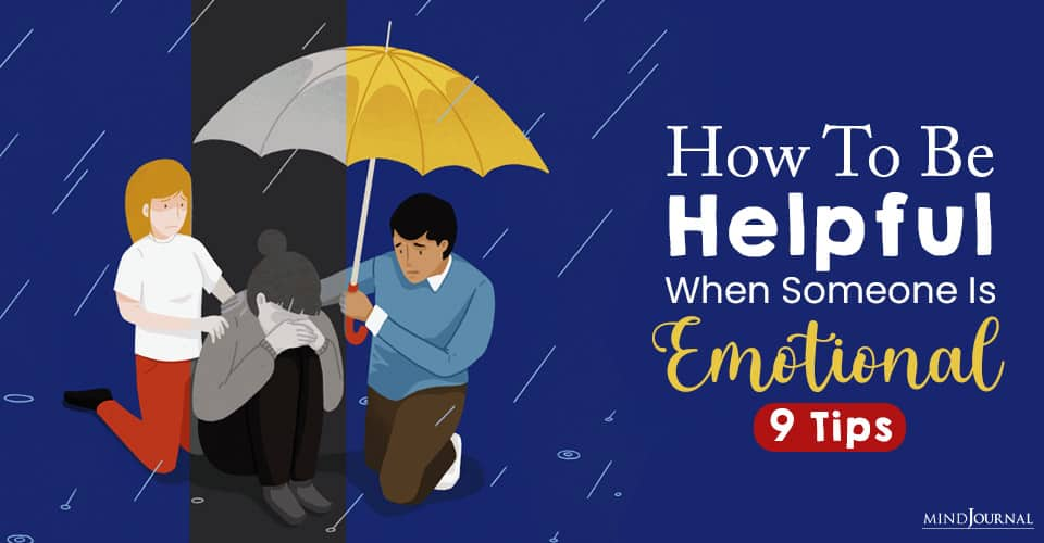 How to Be Helpful When Someone Is Emotional