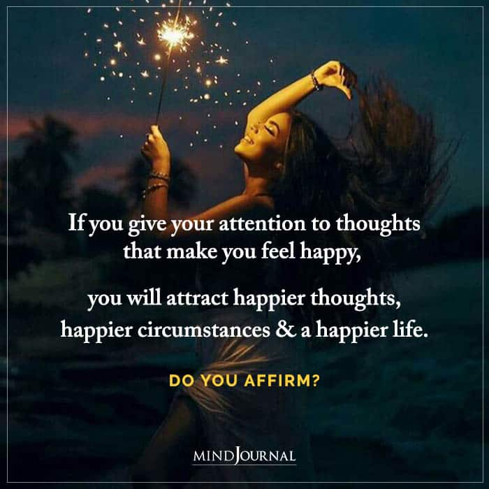If You Give Your Attention To Thoughts That Make You Feel Happy