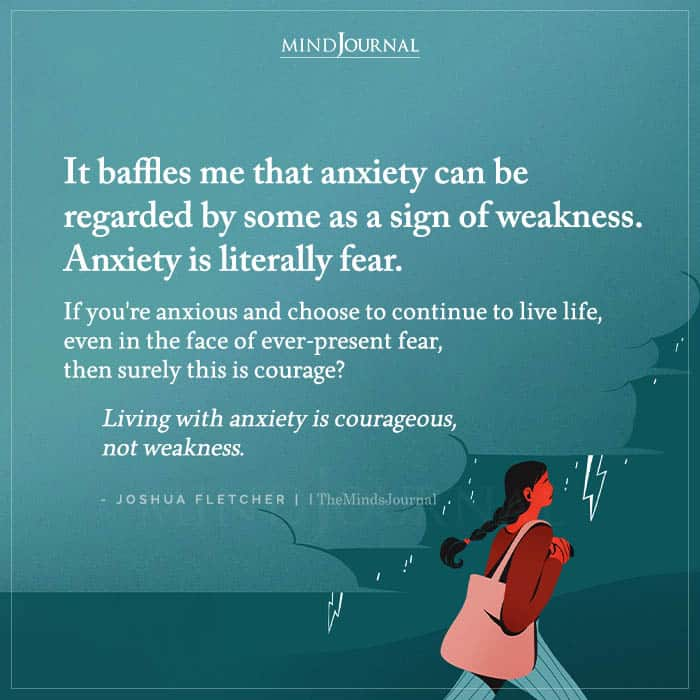 It Baffles Me That Anxiety Can Be Regarded by Some as a Sign of Weakness