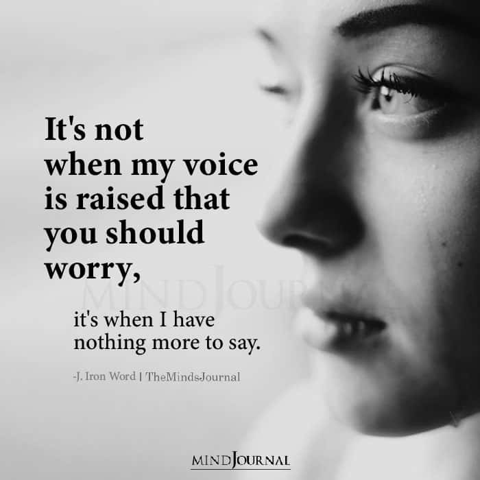 It's Not When My Voice Is Raised That You Should Worry