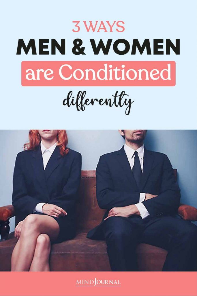 Men And Women Are Conditioned Differently pin