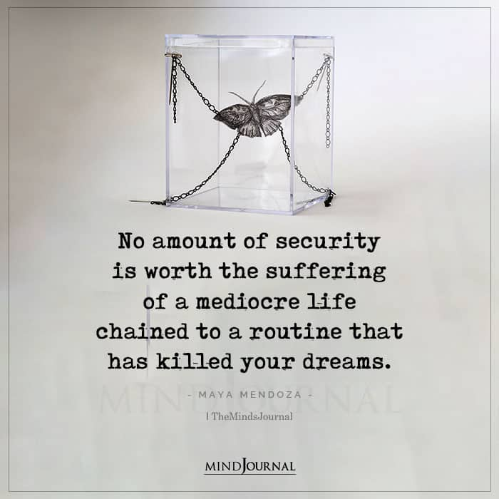 No Amount Of Security Is Worth The Suffering Of A Mediocre