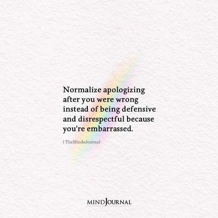 Normalize Apologizing After You Were Wrong Instead Of Being