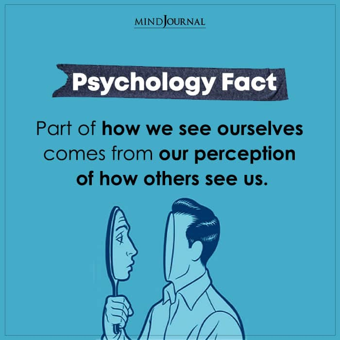 Part Of How We See Ourselves Comes From Our Perception