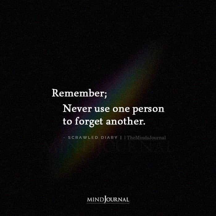 Remember Never Use One Person To Forget Another