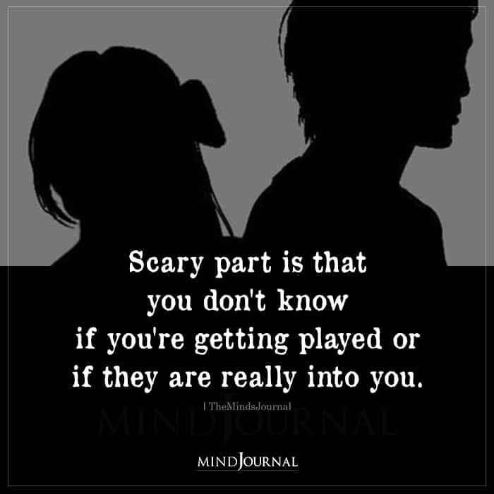 Scary Part Is That You Dont Know If You're Getting Played