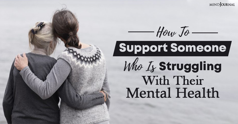 How To Support Someone Who Is Struggling With Their Mental Health: 4 Tips