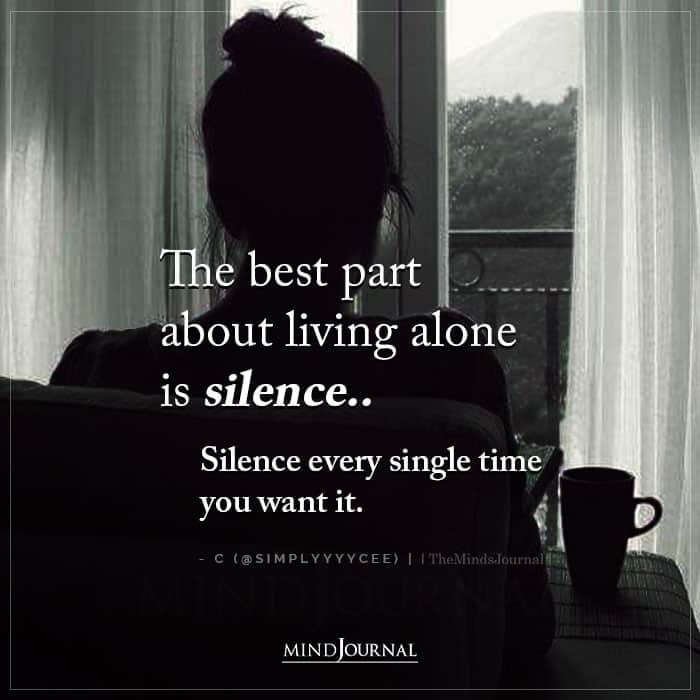 The Best Part About Living Alone Is Silence