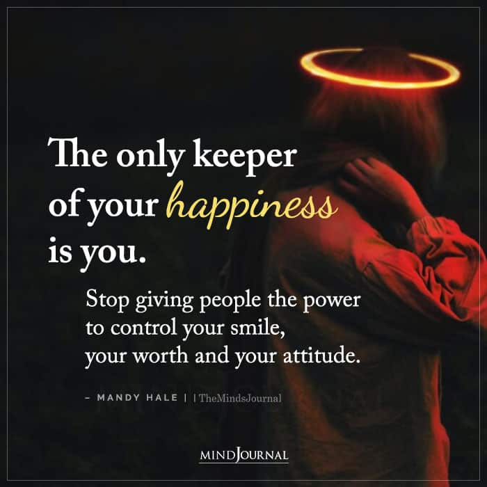 The Only Keeper Of Your Happiness Is You