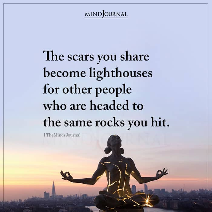 The Scars You Share Become Lighthouses For Other People