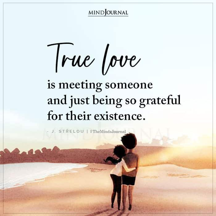 True Love Is Meeting Someone And Just Being So Grateful