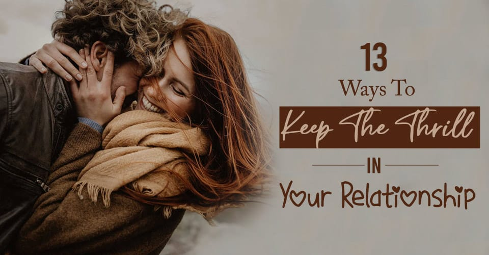 Ways To Keep The Thrill In Your Relationship