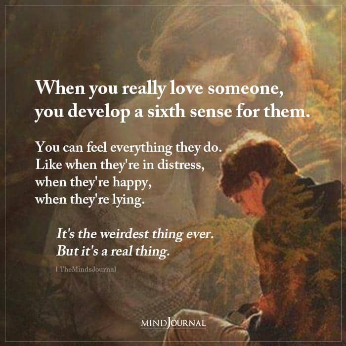 When You Really Love Someone You Develop A Sixth Sense For Them