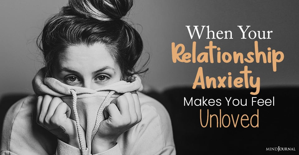 When Your Relationship Anxiety Makes You Feel Unloved