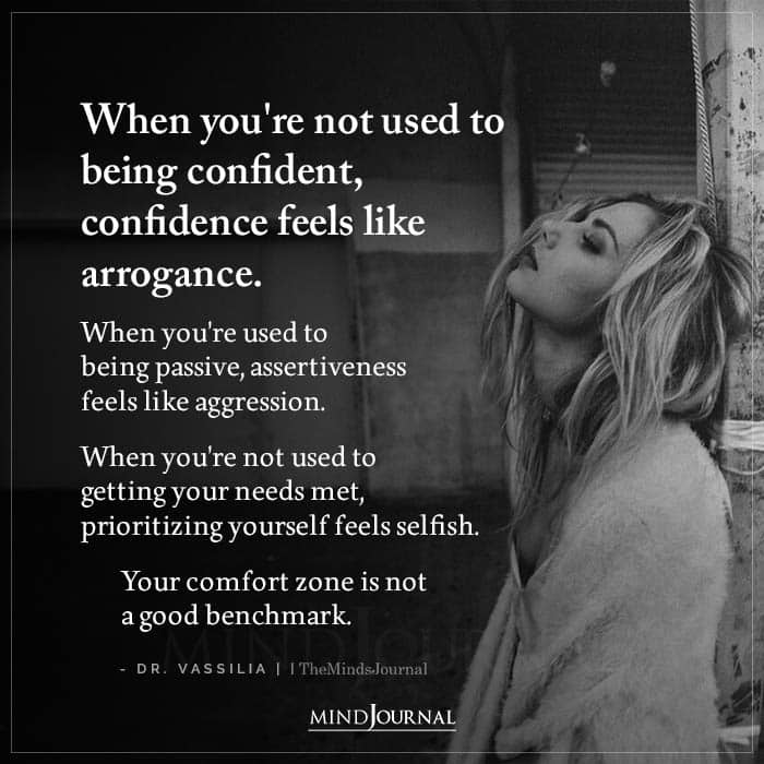 When You're Not Used To Being Confident Confidence Feels Like Arrogance