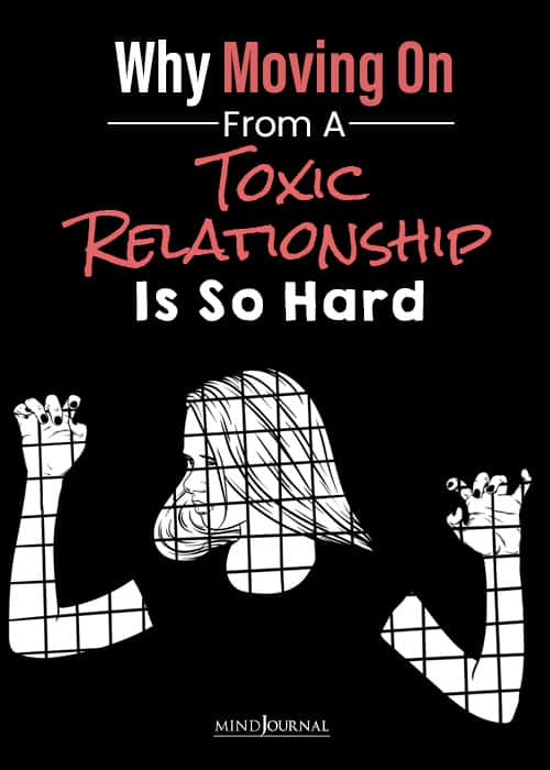 Why Moving On From A Toxic Relationship Is So Hard pin