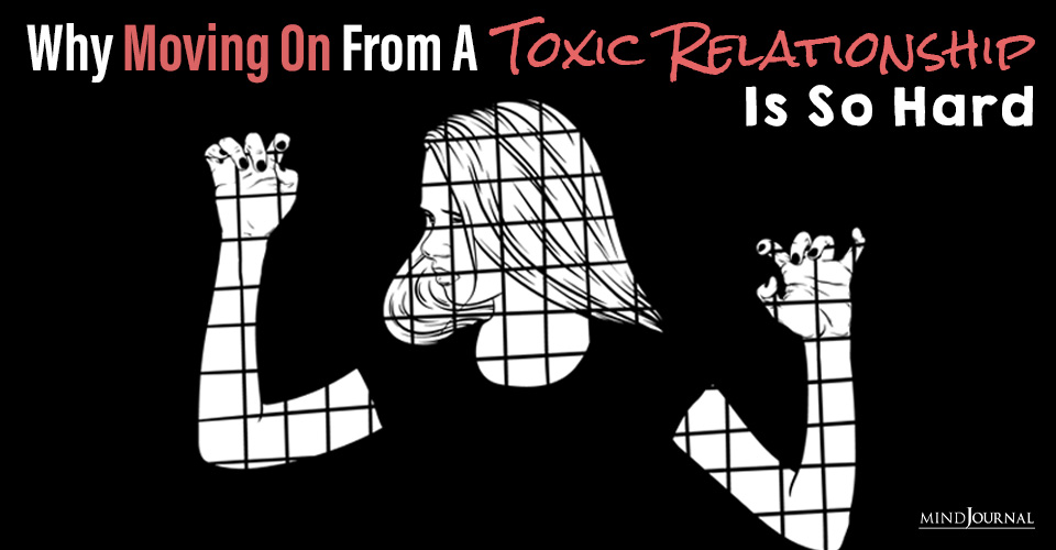 Why Moving On From A Toxic Relationship Is So Hard