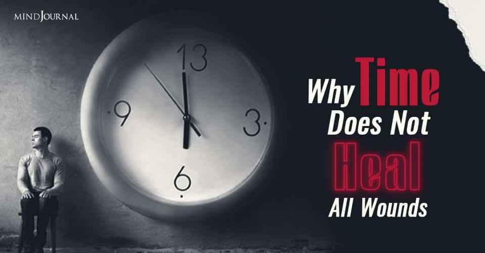 Why Time Doesnot heal All The wounds