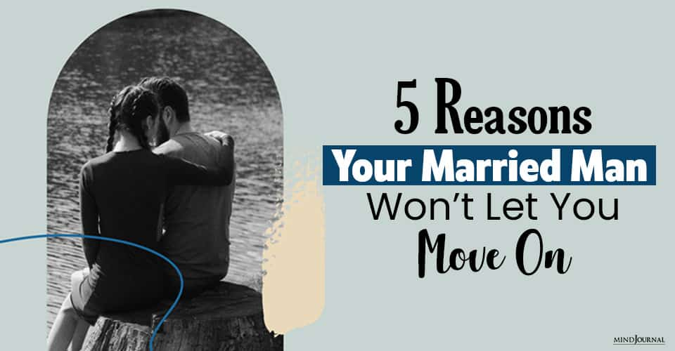 Why Your Married Man Won't Let You Move On