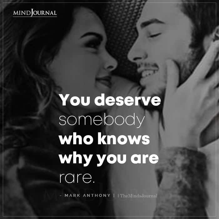 You Deserve Somebody Who Knows Why Youre Rare