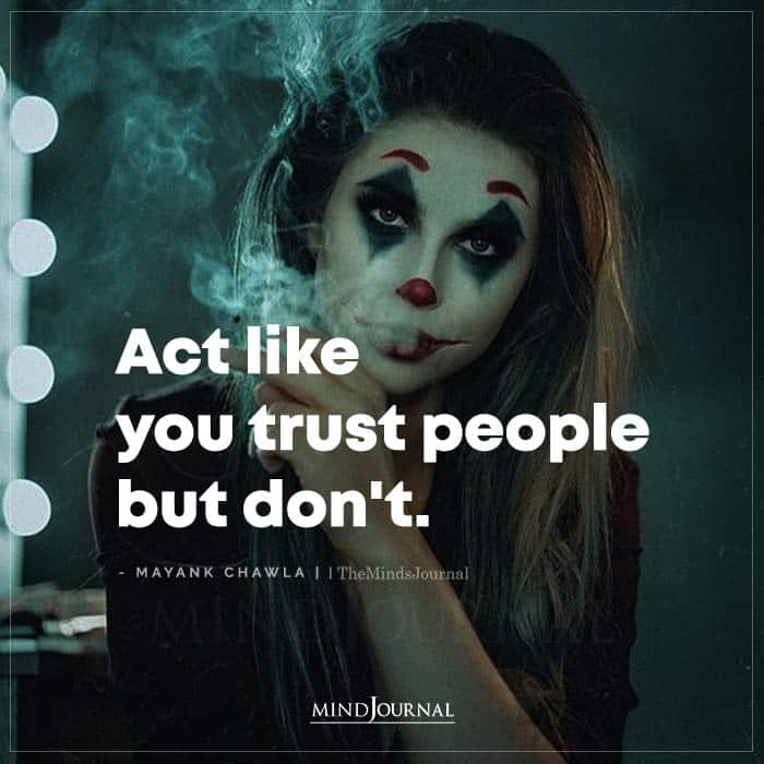 act like you trust people but dont