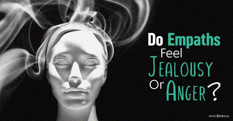 empaths feel jealousy or anger
