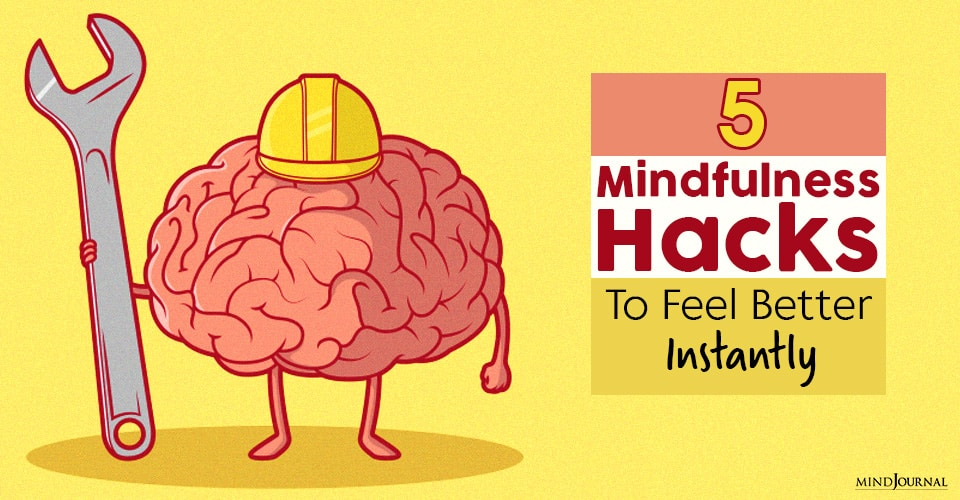 mindfulness hacks to feel better instantly