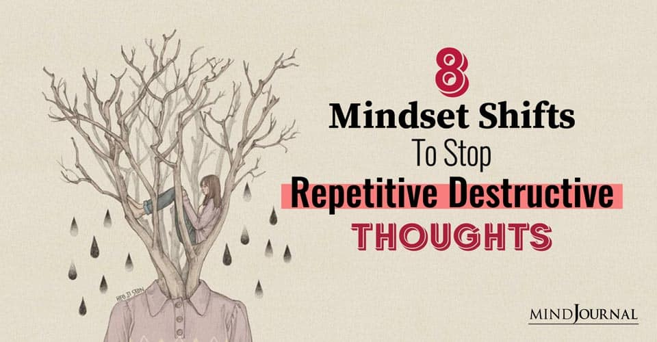 mindset shifts to stop repetitive destructive thoughts