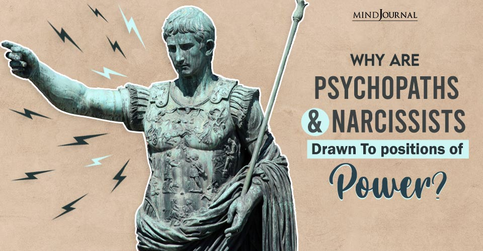psychopaths and narcissists drawn to positions of power