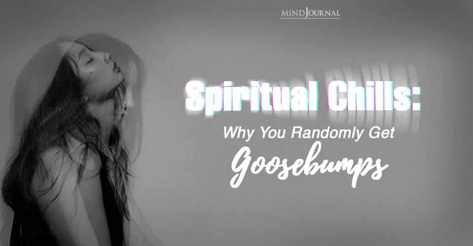 spiritual chill why you randomly get ghoosebumps