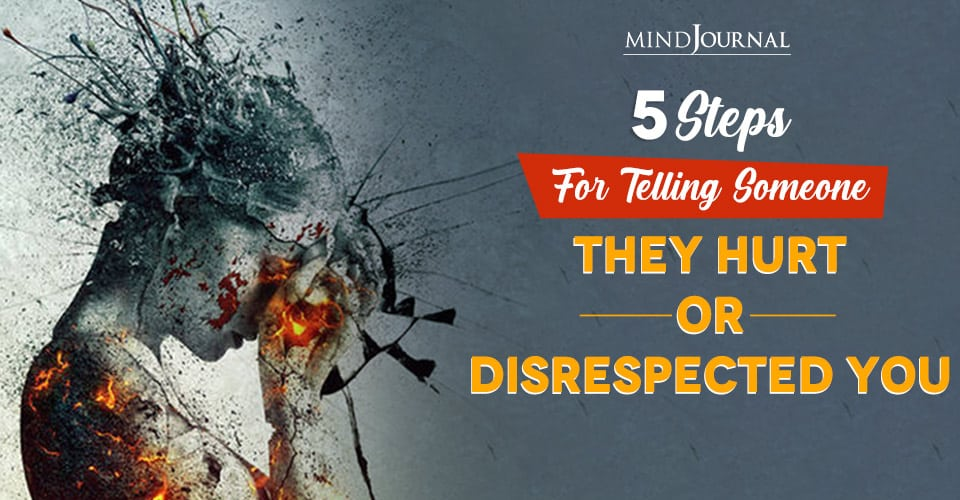 steps for telling someone they hurt or disrespected you