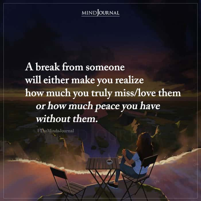 A Break From Someone Will Either Make You Realize